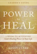 Power to Heal: 8 Weeks to Activating God's Healing Power in Your Life (Leader Guide) Paperback