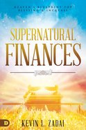 Supernatural Finances: Heaven's Blueprint For Blessing and Increase Paperback