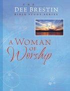 A Woman of Worship (Dee Brestin Bible Study Series) Paperback