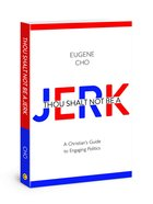 Thou Shalt Not Be a Jerk: A Christian's Guide to Engaging Politics Paperback
