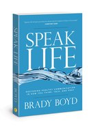 Speak Life: Restoring Healthy Communication in How You Think, Talk, and Pray Paperback