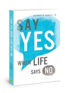 Say Yes When Life Says No Paperback