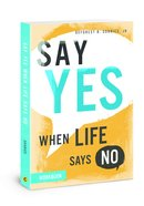 Say Yes When Life Says No (Workbook) Paperback