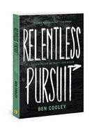 Relentless Pursuit: Fuel Your Passion and Fulfill Your Mission Paperback