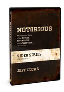Notorious: An Integrated Study of the Rogues, Scoundrels, and Scallywags of Scripture (Dvd & Resources) DVD