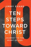 Ten Steps Toward Christ: Journey to the Heart of God Paperback