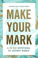 Make Your Mark: A 40-Day Devotional By Gateway Women Paperback