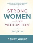 Strong Women and the Men Who Love Them: Building Happiness in Marriage When Opposites Attract (Study Guide) Spiral