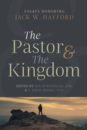 The Pastor & the Kingdom: Essays Honoring Jack W. Hayford Hardback
