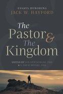 The Pastor & the Kingdom: Essays Honoring Jack W. Hayford Paperback