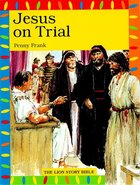 Jesus on Trial (Lion Story Bible Series)