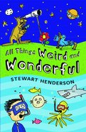 All Things Weird and Wonderful Paperback
