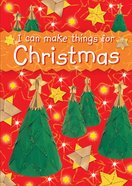 I Can Make Things For Christmas Paperback