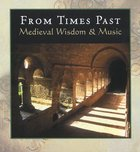 From Times Past: Medieval Wisdom & Music Hardback
