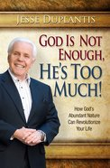 God is Not Enough, He's Too Much Paperback