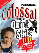 The Colossal Book of Quick Skits (Reproducible) Paperback
