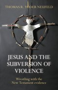 Jesus and the Subversion of Violence Paperback