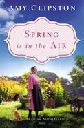 Spring is in the Air (Season Of An Amish Garden Series) eBook