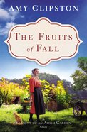 The Fruits of Fall (Season Of An Amish Garden Series) eBook
