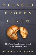 Blessed Broken Given eBook