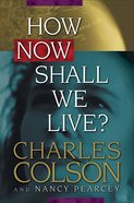 How Now Shall We Live? Paperback