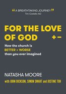 For the Love of God: How the Church is Better and Worse Than You Ever Imagined eBook