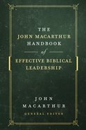 The John Macarthur Handbook of Effective Biblical Leadership (Shepherd's Library Series)
