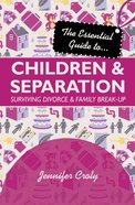 The Essential Guide to Children and Separation Paperback