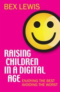 Raising Children in a Digital Age Paperback
