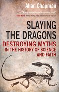 Slaying the Dragons: Destroying the Myths in the History of Science and Faith eBook
