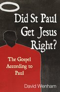 Did St Paul Get Jesus Right? the Gospel According to Paul eBook