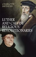 Luther and Calvin: Religious Revolutionaries eBook