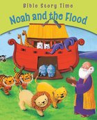Noah and the Flood (Bible Story Time Old Testament Series) Paperback