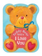 Teddy Bear Says I Love You Board Book