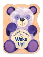 Teddy Bear Says Wake Up! Board Book