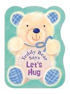 Teddy Bear Says Let's Hug Board Book