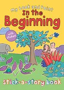 My Look and Point: In the Beginning Stick-A-Story Paperback