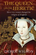 The Queen and the Heretic: How Two Women Changed the Religion of England Hardback