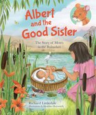 Albert and the Good Sister: The Story of Moses in the Bulrushes Hardback