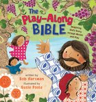 The Play-Along Bible: Imagining God's Story Through Motion and Play Hardback