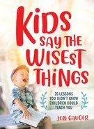Kids Say the Wisest Things eBook