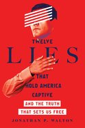 Twelve Lies That Hold America Captive eBook