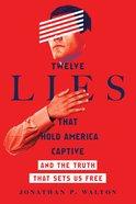 Twelve Lies That Hold America Captive eBook