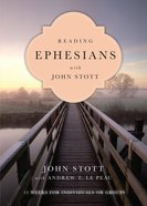 Reading Ephesians With John Stott (Reading The Bible With John Stott Series) eBook