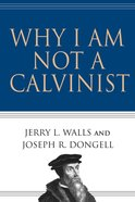 Why I Am Not a Calvinist eBook