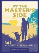 At the Master's Side: 365 Meditations For Dog-Lovers Hardback