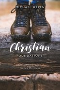 Christian Foundations: A Discipleship Guide For New Christians Paperback