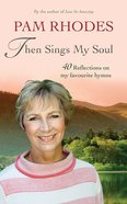 Then Sings My Soul: Reflections on 40 Favourite Hymns Paperback