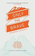 Only the Brave: Determined Dicsipleship Paperback