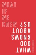 What If We Knew What God Knows About Us Paperback